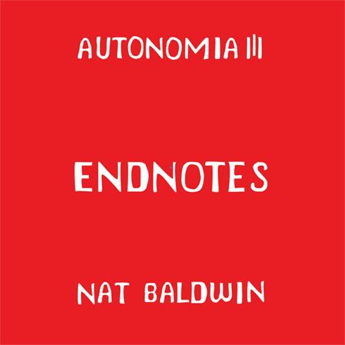 Baldwin, Nat: AUTONOMIA III: Endnotes [CASSETTE w/ DOWNLOAD] (Tripticks Tapes)