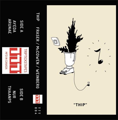 Fraser / McCowen / Weinberg: Thip [CASSETTE w/ DOWNLOAD] (Tripticks Tapes)