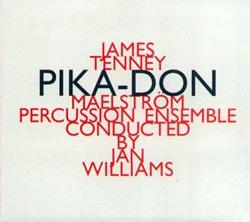 Tenney, James (Maelstrom Percussion Ensemble): Pika-Don (Hat [now] ART)