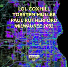 Coxhill, Lol / Mueller, Torsten / Rutherford, Paul: Milwaukee (Emanem)