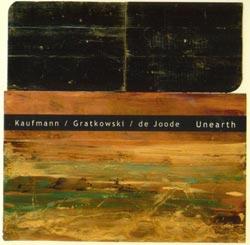 Kaufmann / Gratkowski / de Joode: Unearth