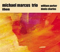 Marcus, Michael Trio (w/ William Parker / Denis Charles): Ithem