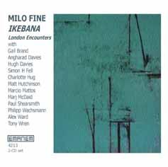 Fine, Milo: Ikebana: London Encounters 2003 [2 CDs]