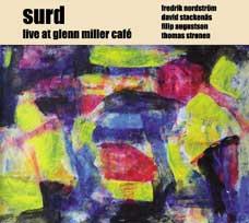 Surd (Stackenas / Nordstrom / Augustson / Stronen): Live at Glenn Miller Cafe (Ayler Records)