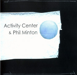 Activity Center / Minton, Phil: Activity Center & Phil Minton (Absinth Records)