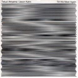 Akiyama, Tetuzi / Jason Kahn: Till We Meet Again