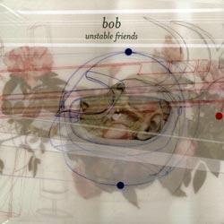 Bob: Unstable Friends