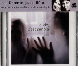 Derome, Jean / Joane Hetu; Nous percons les oreilles: La vie, c'est simple