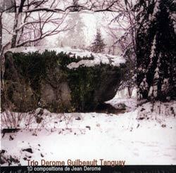 Trio Derome Guilbeault Tanguay: 10 compositions de Jean Derome