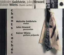 Goldstein, Malcolm / John Heward / Rainer Wiens: Chants caches