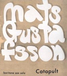 Gustafsson, Mats: Catapult (baritone sax solo)