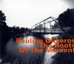 Oliveros, Pauline: The Roots Of The Moment (Hatology)