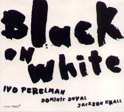 Perelman, Ivo: Black On White
