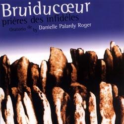 Roger, Danielle Palardy: Bruiducoeur, prieres des infideles (Ambiances Magnetiques)
