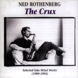 Rothenberg, Ned: The Crux: Selected Solo Wind Works (1989-1992) (Leo Records)
