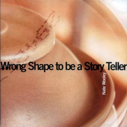 Wooley, Nate: Wrong Shape to be a Story Teller