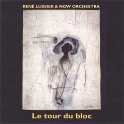 Lussier, Rene & Now Orchestra: Le Tour Du Bloc