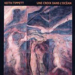 Tippett, Keith: Une Croix Dans L'Ocean (Les Disques Victo)