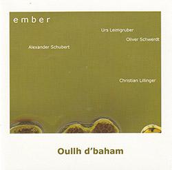 Ember (Urs Leimgruber / Christian Lillinger / Alexander Schubert / Oliver Schwerdt): Oullh d'baham` (Euphorium)