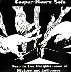 Cooper-Moore: Solo - Deep in the neighborhood of history and influence (Hopscotch Records)