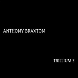 Braxton, Anthony and the Tri-Centric Orchestra: Trillium E