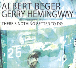 Beger, Albert & Gerry Hemingway: There's Nothing Better To Do (OutNow Recordings)
