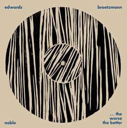 Brotzmann, Peter / Steve Noble / John Edwards: The Worse The Better: Live at Cafe OTO, January 2010 (Otoroku)