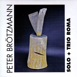 Brotzmann, Peter: Solo + Trio Roma [2 CDs]