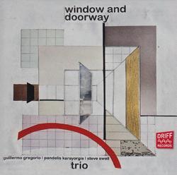 Gregorio, Guillermo / Pandelis Karayorgis / Steve Swell: Window and Doorway