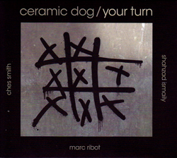 Ceramic Dog (Ribot / Smith / Ismaily): Your Turn (Northern Spy)