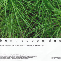 Bent Spoon Duo: With & Without Allison Cameron (Bug Incision Records)