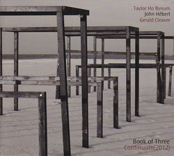 Bynum, Taylor Ho / John Hebert / Gerald Cleaver: Book of Three: Continuum