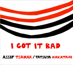 Tsahar, Assif / Tatsuya Nakatani: I Got It Bad (Hopscotch Records)