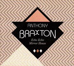 Braxton, Anthony Steptet (with Ho Bynum / Halvorson / Pavone / Rozen / Siegel / Testa): Echo Echo Mi