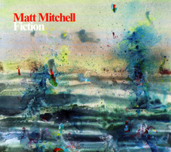 Mitchell, Matt: Fiction (Pi Recordings)