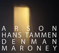 Tammen, Hans & Denman Maroney: Arson (OutNow Recordings)