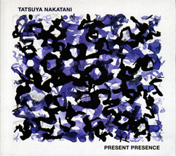 Nakatani, Tatsuya: Present Presence