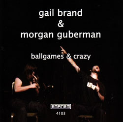 Brand, Gail & Morgan Guberman: Ballgames & Crazy (Emanem)