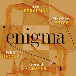 Perelman, Ivo / Matthew Shipp / Whit Dickey / Gerald Cleaver: Enigma