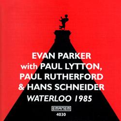Parker, Evan / Paul Rutherford / Hans Schneider / Paul Lytton: Waterloo 1985