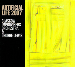 Glasgow Improvisers Orchestra & George Lewis: Artificial Life 2007 (FMR)