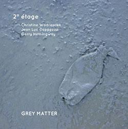 Wodrascka, Christine / Jean-Luc Cappozzo / Gerry Hemingway: Grey Matter (NoBusiness)