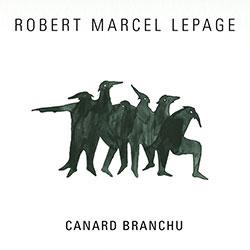 Lepage, Robert Marcel: Canard Branchu (Ambiances Magnetiques)