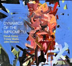 Bailey, Derek / Trevor Watts / John Stevens: Dynamics of the Impromptu
