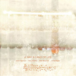 Ajemian, Jason / Tony Malaby / Rob Mazurek / Chad Taylor: A Way a Land of Life [VINYL]