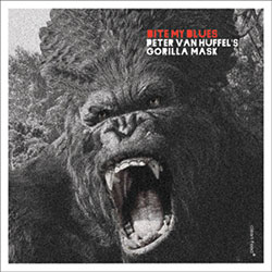 Van Huffel's, Peter Gorilla Mask: Bite My Blues (Clean Feed)