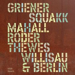 Squakk (Griener / Mahall / Roder / Thewes): Willisau & Berlin