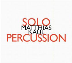 Kaul, Matthias: Solo Percussion