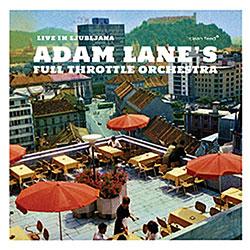 Lane, Adam Full Throttle Orchestra: Live In Ljubljana