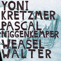 Kretzmer, Yoni / Pascal Niggenkemper / Weasel Walter: ProtestMusic